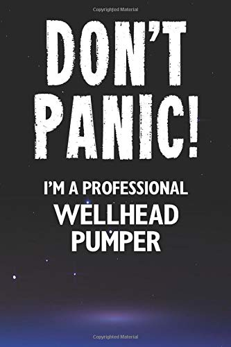 Don't Panic! I'm A Professional Wellhead Pumper: Customized 100 Page Lined Notebook Journal Gift For A Busy Wellhead Pumper : Far Better Than A Throw Away Greeting Card.