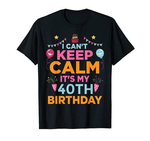 Regalo de 40 años con texto en inglés 'I Can't Keep Calm It's My 40th Birthday' Camiseta