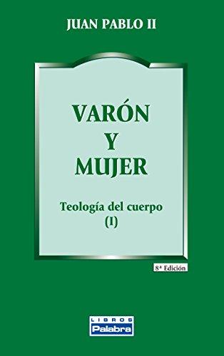 Varon y mujer. Teologia Del Cuerpo (Libros Palabra)