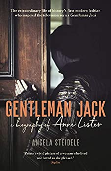 [Angela Steidele, Katy Derbyshire]のGentleman Jack: A biography of Anne Lister, Regency Landowner, Seducer and Secret Diarist (English Edition)