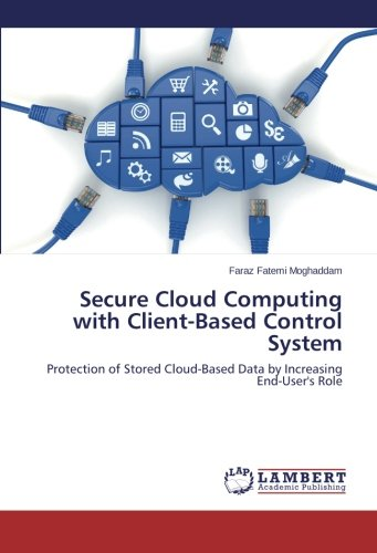 Secure Cloud Computing with Client-Based Control System: Protection of Stored Cloud-Based Data by Increasing End-User\'s Role