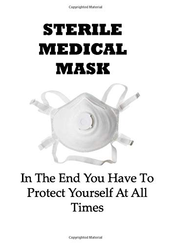 STERILE MEDICAL MASKS: In The End You Have To Protect Yourself At All Times, ...Notebook
