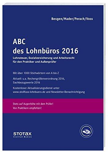 ABC des Lohnbüros 2016: Lohn- und Gehaltsabrechnung 2016 von A-Z. Lohnsteuer. Sozialversicherung. Mit Beiträgen zum Arbeitsrecht