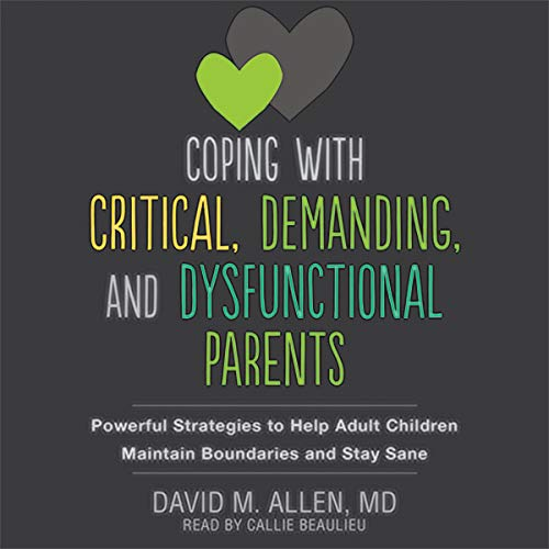Coping with Critical, Demanding, and Dysfunctional Parents cover art