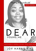 Dear Young Me: Devotional & Journal To Heal Your Inner Child