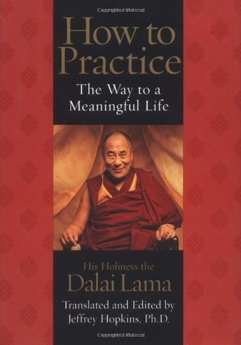 How to Practice: The Way to a Meaningful Life -  Dalai Lama, His Holiness the, Hardcover