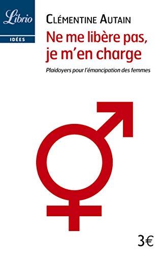 Ne Me Libere Pas Je Men Charge Plaidoyers Pour Lemancipation Des Femmes