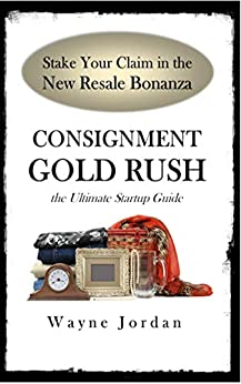 Consignment Gold Rush: The Ultimate Startup Guide by [Wayne Jordan]