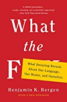 What the F: What Swearing Reveals About Our Language, Our Brains, and Ourselves