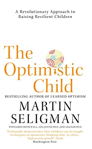 The Optimistic Child: A Revolutionary Approach to Raising Resilient Children (English Edition)