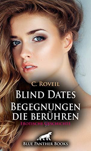 Blind Dates - Begegnungen die berühren | Erotische Geschichte: Treffen nur mit Augenbinde ... (Love, Passion & Sex)