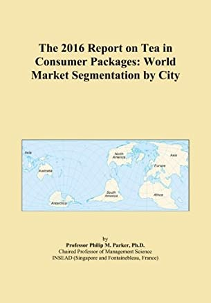The 2016 Report on Tea in Consumer Packages: World Market Segmentation by City