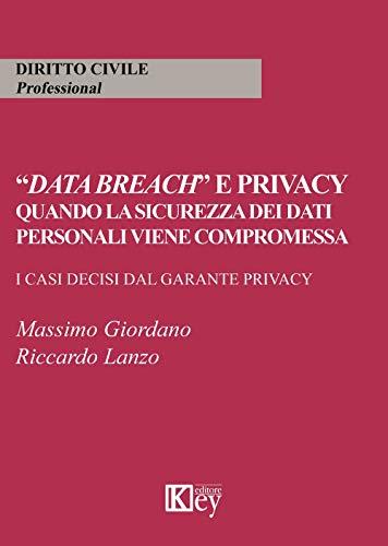 """Data Breach"""" e privacy: Quando la sicurezza dei dati personali viene compromessa. I casi decisi dal garante privacy"""