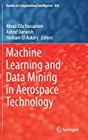 Machine Learning and Data Mining in Aerospace Technology (Studies in Computational Intelligence, 836)