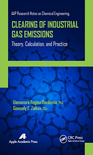 Clearing of Industrial Gas Emissions: Theory, Calculation, and Practice (AAP Research Notes on Chemical Engineering) (English Edition)