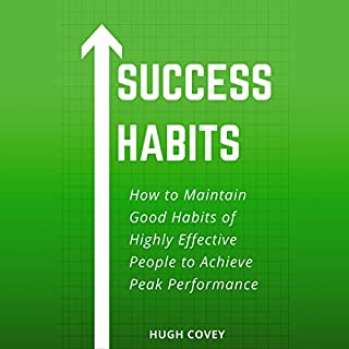 Success Habits: How to Maintain Good Habits of Highly Effective People to Achieve Peak Performance                   By:                                                                                                                                 Hugh Covey                               Narrated by:                                                                                                                                 Russell Newton                      Length: 2 hrs and 9 mins     1 rating     Overall 5.0