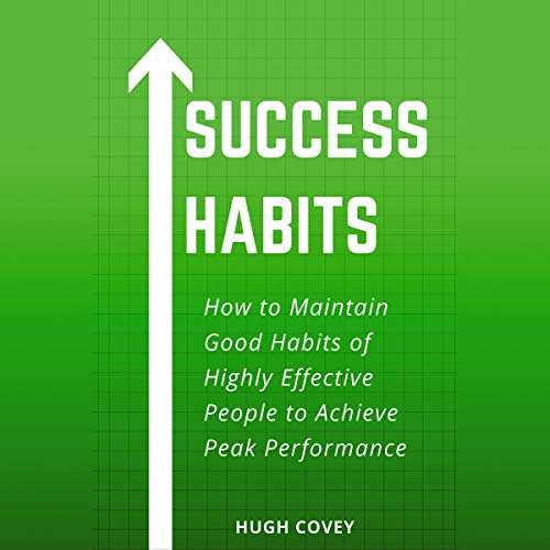 Success Habits: How to Maintain Good Habits of Highly Effective People to Achieve Peak Performance cover art