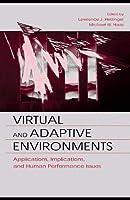Virtual and Adaptive Environments: Applications, Implications, and Human Performance Issues