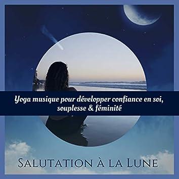Salutation à la Lune - Yoga musique pour développer confiance en soi, souplesse & féminité