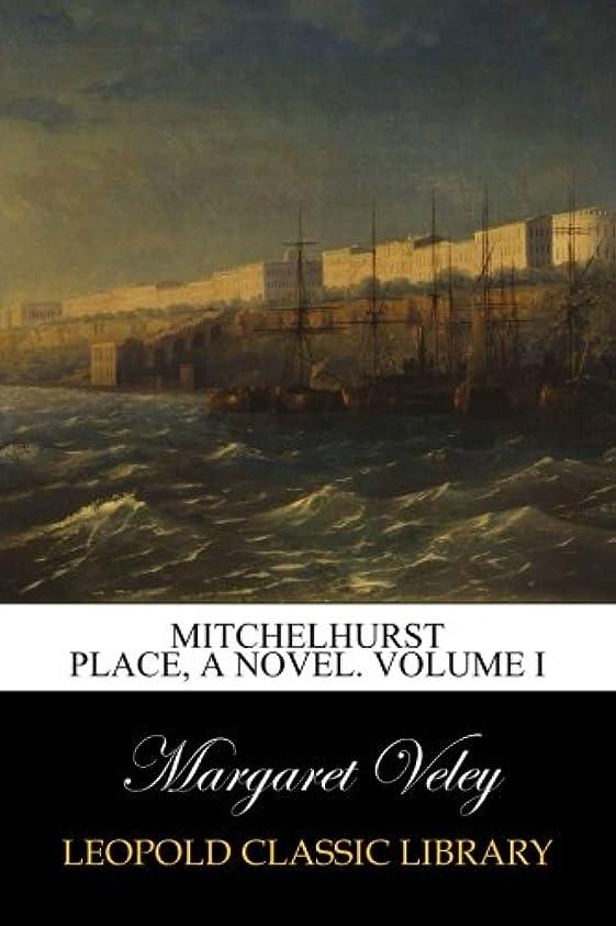 乳ご予約実行Mitchelhurst Place, A Novel. Volume I
