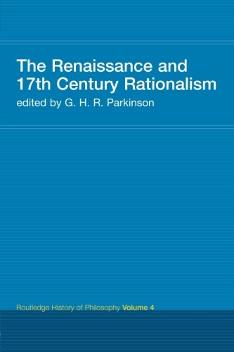 The Renaissance and 17th Century Rationalism (Routledge History of Philosophy)