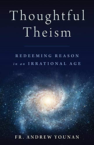 Thoughtful Theism: Redeeming Reason in an Irrational Age