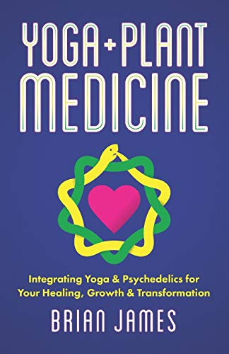 Yoga & Plant Medicine: Integrating Yoga & Psychedelics for Your Healing, Growth & Transformation