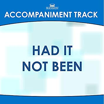 Had It Not Been (Made Popular by the Gaither Vocal Band) [Accompaniment Track]