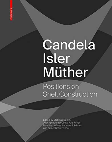 Candela Isler Müther: Positions on Shell Construction. Positionen zum Schalenbau. Posturas sobre la construcción de cascarones.