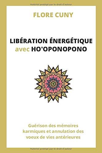 LIBÉRATION ÉNERGÉTIQUE AVEC HO'OPONOPONO : Guérison des mémoires karmiques et annulation des voeux de vies antérieures