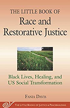 The Little Book of Race and Restorative Justice: Black Lives, Healing, and US Social Transformation (Justice and Peacebuilding) by [Fania E. Davis]