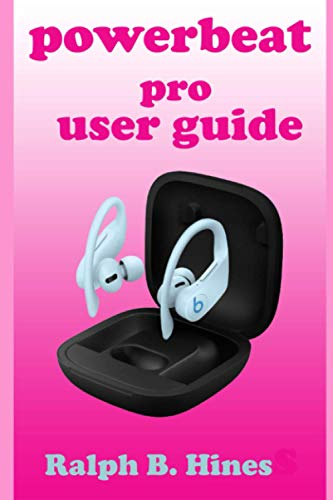 Powerbeat pro user guide: The complete step-by-step instructional manual for beginners and pro to effectively operate and set up Apple H1 headphone chips powerbeat pro with illustrative sreenshoot