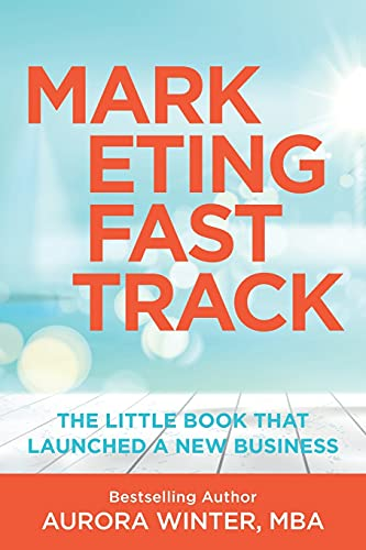 Compare Textbook Prices for Marketing Fastrack: The Little Book That Launched A New Business Turn Your Words Into Wealth  ISBN 9780972249768 by Winter, Aurora