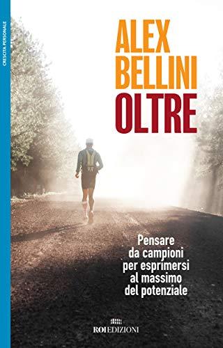 Oltre: Pensare da campioni per esprimersi al massimo del potenziale (Italian Edition)