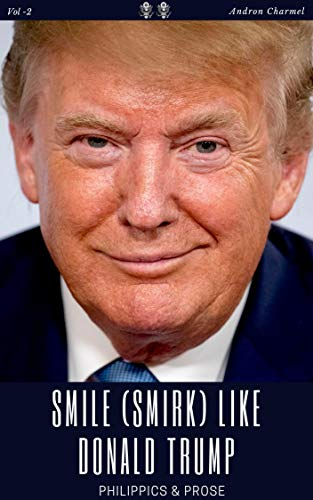 Smile (Smirk) like Donald Trump: Philippics and Prose (Donald Trump Quotes Book 2) (English Edition)