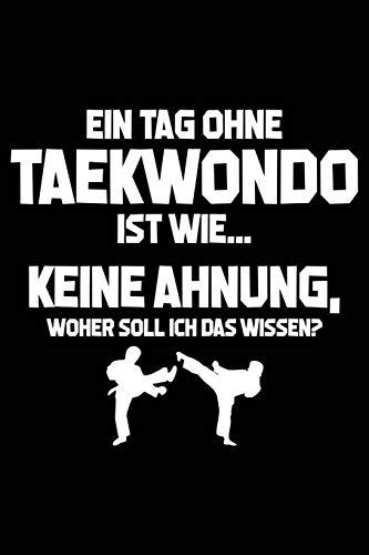 Tag ohne Taekwondo - Unmöglich!: Notizbuch für Taek-Won-Do Taek-won-do Anzug Gürtel Weste