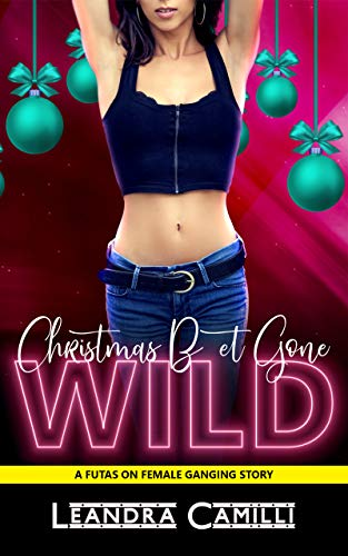 Christmas Bet Gone Wild: A Futas on Female Ganging Story (Naughty Beginnings Book 1) (English Edition)