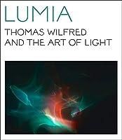 Lumia: Thomas Wilfred and the Art of Light (Yale University Art Gallery Series (YUP))