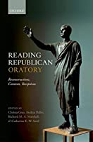 Reading Republican Oratory: Reconstructions, Contexts, Receptions