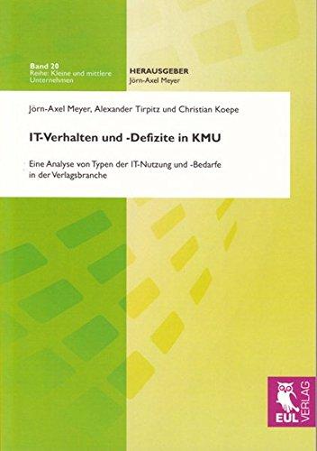 IT-Verhalten und -Defizite in KMU: Eine Analyse von Typen der IT-Nutzung und -Bedarfe in der Verlagsbranche (Kleine und mittlere Unternehmen)