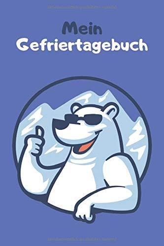 Mein Gefriertagebuch: behalten Sie den Überblick über eingefrorene Lebensmittel / Gefrierschrank Planer / Tiefkühltruhe Journal / Notizbuch / Tagebuch / DIN A5 / Cover mit coolen Eisbären
