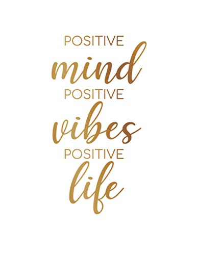 Positive Mind Positive Vibes Positive Life: Inspirational Journal - Notebook To Write In For Women & Girls | With Positive And Motivational Quotes For Inspiration ( Inspirational Notebook )
