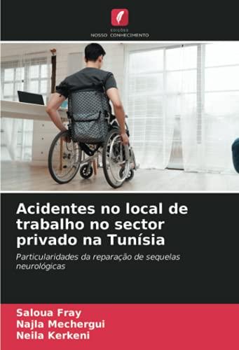 Acidentes no local de trabalho no sector privado na Tunísia: Particularidades da reparação de sequelas neurológicas (Portuguese Edition)