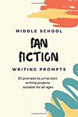 Middle School Fan Fiction Writing Prompts: 30 prompts to jump start writing projects suitable for all ages (FF Prompts) Paperback