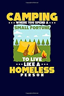 Camping Where You Spend A Small Fortune To Live Like A Homeless Person: RV Family Camping Journal Notebook   Camper Diary Record   120 pages 6x9