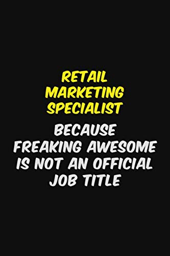 Retail Marketing Specialist BECAUSE FREAKING AWESOME IS NOT AN OFFICIAL JOB TITLE: Halloween themed Career Pride Quote 6x9 Blank Lined Notebook Journal