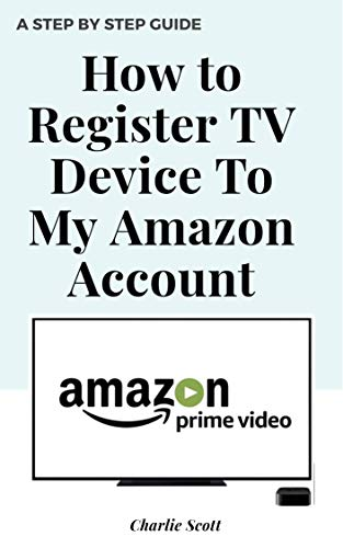 How to Register TV Device to My Amazon Account: Register My TV to My Amazon Account in Less than 30 Seconds. A Step by Step Guide with Actual Screenshots (Quick Guide Book 5) (English Edition)