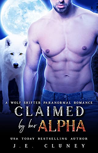 Claimed by her Alpha: A wolf shifter paranormal romance (Alpha Wolves Book 1) by [J.E.  Cluney]