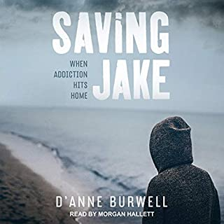 Saving Jake     When Addiction Hits Home              By:                                                                                                                                 D'Anne Burwell                               Narrated by:                                                                                                                                 Morgan Hallett                      Length: 9 hrs and 17 mins     2 ratings     Overall 3.5