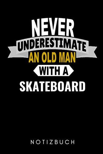 NEVER UNDERESTIMATE AN OLD MAN WITH A SKATEBOARD NOTIZBUCH: A5 KALENDER 2020 Skateboarder Geschenk | Skateboard Buch | Kinder Erwachsene | ... Skateboardfahrer | Geschenke für Jugendliche